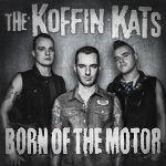 Koffin Kats Born Of The Motor cover